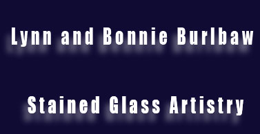 Stained Glass Artistry By Lynn and Bonnie Burlbaw